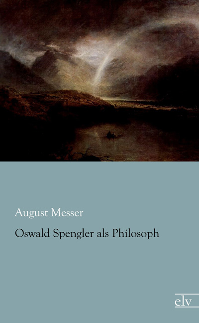 Cover des Titels Oswald Spengler als Philosoph von August Messer